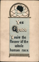 Yes Grace You're the flower of the whole human race.