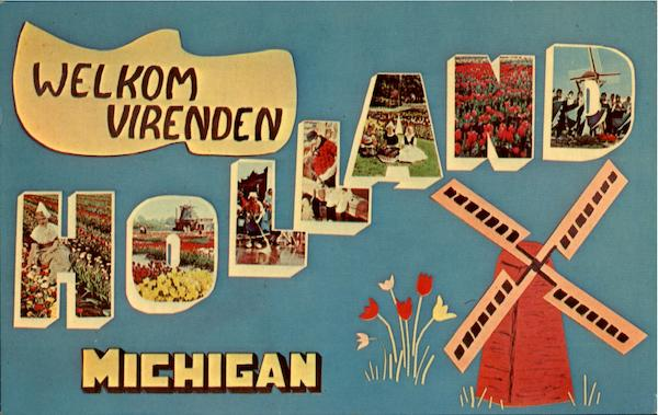 Welcome Friend To Holland Michigan Large Letter