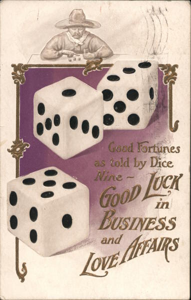 Dice: Good Fortunes As Told By Dice. Nine: Good Luck In Business And Love Affairs.