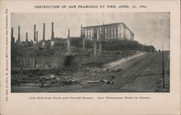 Destruction by Fire April 18, 1906 - Nob Hill from Bush and Powell Streets, New Fairmount Hotel in Center