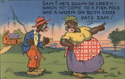Sam? He's down de creek when yo' come to a fish pole wid a worm on both ends dat's Sam! Postcard
