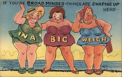 If You're Broad Minded - Things are Shaping Up Here... In a Big Weigh Postcard