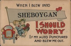 When I Blew Into Sheboygan I Should Worry if My Auto Punctured and Blew Me Out Postcard