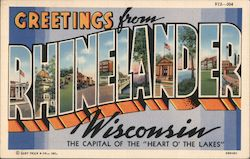 "Greetings From Rhinelander, Wisconsin - The Capital of The ""Heart O' The Lakes"""