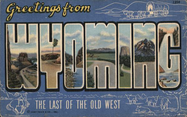 Greetings From Wyoming - The Last of the Old West