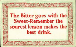 The bitter goes with the Sweet-Remember the sourest lemon makes the best drink
