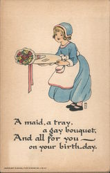 A maid, a tray, a gay bouquet, And all for you on your birthday.