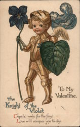 To my Valentine The Knight of the Violet Cupid's ready for the fray, love will conquer you today