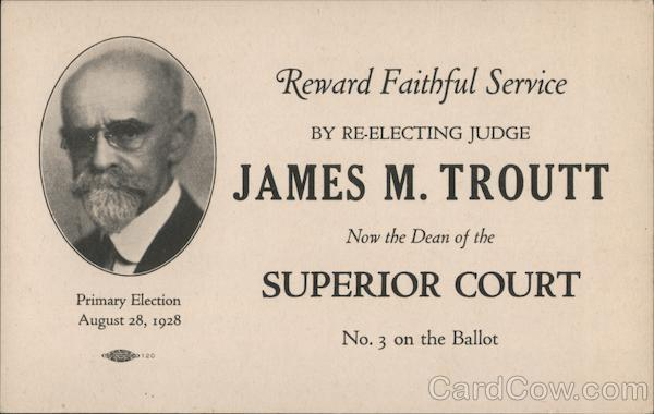 Reward Faithful Service By Re-Electing Judge James M. Troutt Now Dean of the Supreme Court San Francisco