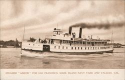 "Steamer ""Arrow"" For San Francisco, Mare Island Navy Yard and Vallejo, Cal"