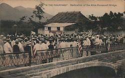 """In the Philippines"" - Dedication of the Alice Roosevelt Bridge"