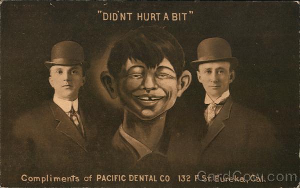 Didn't Hurt a Bit Pacific Dental Co. Eureka California