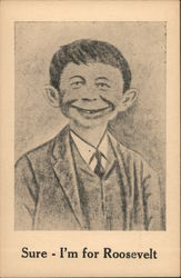 Sure I'm for Roosevelt. Alfred E Neuman