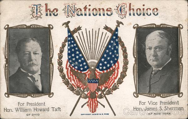The Nations Choice. For President William Howard Taft and VP James S. Sherman