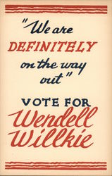 """We are definitely on the way out"" Vote for Wendell Willkie Postcard"