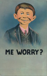 What Me Worry?  Alfred E. Nueuman