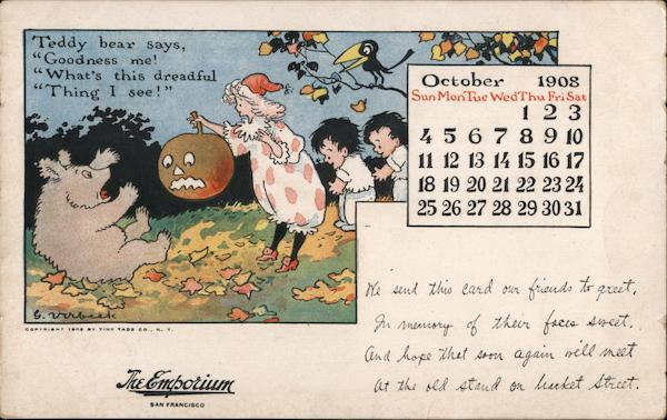 Teddy bear says goodness me! What's this dreadful thing I see! October 1908 calendar.