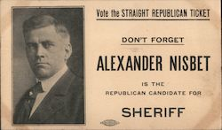 Vote the Straight Republican Ticket. Alexander Nisbet for Sheriff. Postcard