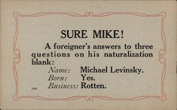 Sure Mike! A foreigner's answers to three questions on his naturalization blank. Postcard
